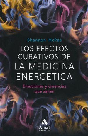 EFECTOS CURATIVOS DE LA MEDICINA ENERGETICA, LOS. EMOCIONES Y CREENCIAS QUE SANAN