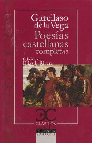 POESIAS CASTELLANAS COMPLETAS / GARCILASO DE LA VEGA / 2 ED.