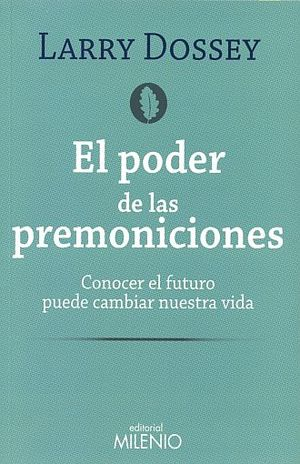 PODER DE LAS PREMONICIONES, EL. CONOCER EL FUTURO PUEDE CAMBIAR NUESTRA VIDA