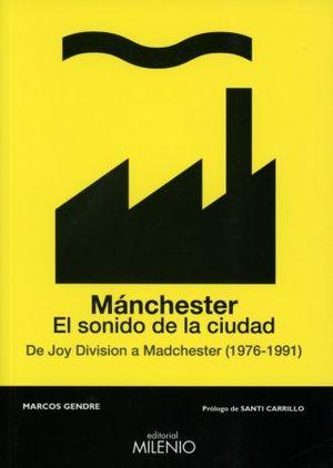 MANCHESTER. EL SONIDO DE LA CIUDAD / DE JOY DIVISION A MADCHESTER 1976-1991