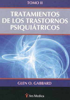 TRATAMIENTOS DE LOS TRASTORNOS PSIQUIATRICOS / TOMO II