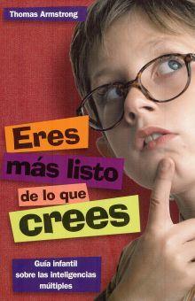 ERES MAS LISTO DE LO QUE CREES. GUIA INFANTIL SOBRE LAS INTELIGENCIAS MULTIPLES