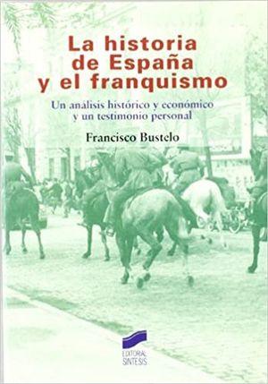 HISTORIA DE ESPAÑA Y EL FRANQUISMO, LA. UN ANALISIS HISTORICO Y ECONOMICO Y UN TESTIMONIO PERSONAL