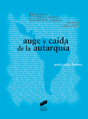 AUGE Y CAIDA DE LA AUTARQUIA. HISTORIA CONTEMPORANEA DE AMERICA LATINA / VOL. V 1950-1980