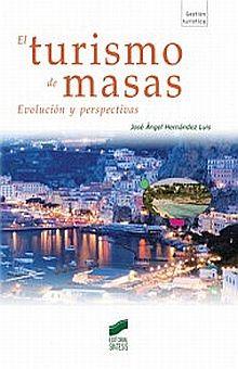 TURISMO DE MASAS, EL. EVOLUCION Y PERSPECTIVAS