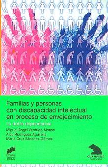 FAMILIAS Y PERSONAS CON DISCAPACIDAD INTELECTUAL EN PROCESO DE ENVEJECIMIENTO. LA DOBLE DEPENDENCIA