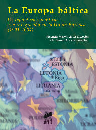 EUROPA BALTICA, LA. DE REPUBLICAS SOVIETICAS A LA INTEGRACION EN LA UNION EUROPEA (1991-2004)