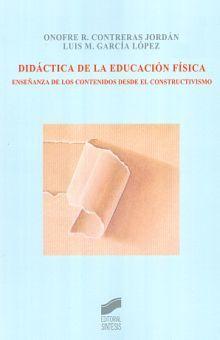 DIDACTICA DE LA EDUCACION FISICA. ENSEÑANZA DE LOS CONTENIDOS DESDE EL CONSTRUCTIVISMO