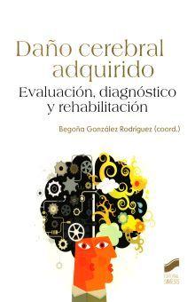 DAÑO CEREBRAL ADQUIRIDO. EVALUACION DIAGNOSTICO Y REHABILITACION