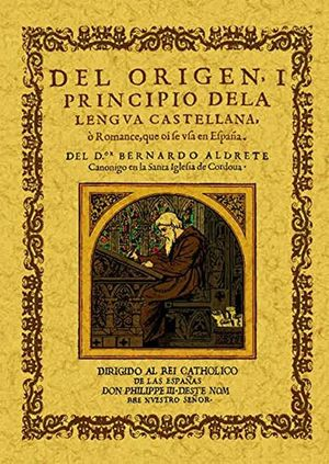 Del origen y principio de la lengua castellana o romance que se usa en España