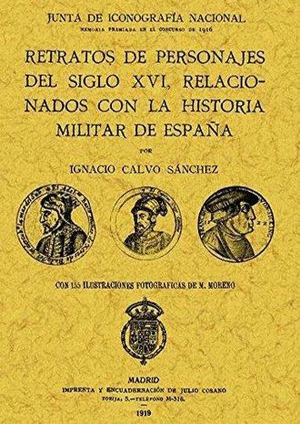 RETRATOS DE PERSONAJES DEL SIGLO XVI RELACIONADOS CON LA HISTORIA MILITAR DE ESPAÑA (FACSIMILAR)