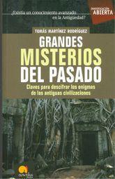GRANDES MISTERIOS DEL PASADO. CLAVES PARA DESCIFRAR LOS ENIGMAS DE LAS ANTIGUAS CIVILIZACIONES
