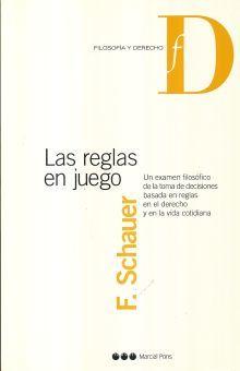 REGLAS EN JUEGO. UN EXAMEN FILOSOFICO DE LA TOMA DE DECISIONES BASADA EN REGLAS EN EL DERECHO.