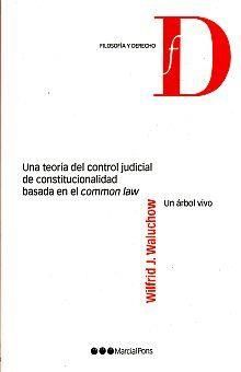 UNA TEORIA DEL CONTROL JUDICIAL DE CONSTITUCIONALIDAD BASADA EN EL COMMON LAW