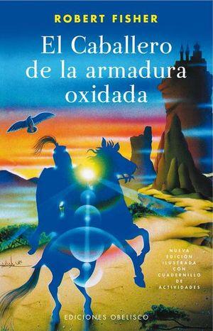 CABALLERO DE LA ARMADURA OXIDADA, EL (NUEVA EDICION ILUSTRADA CON CUADERNILLO DE ACTIVIDADES)