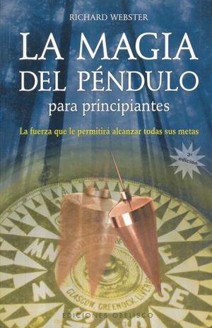 MAGIA DEL PENDULO PARA PRINCIPIANTES, LA. LA FUERZA QUE LE PERMITIRA ALCANZAR TODAS SUS METAS