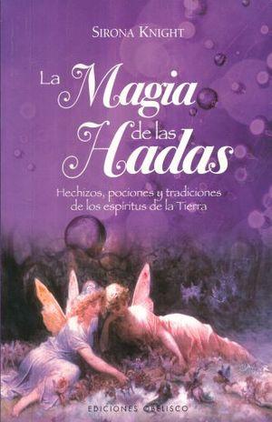 MAGIA DE LAS HADAS, LA. HECHIZOS POCIONES Y TRADICIONES DE LOS ESPIRITUS DE LA TIERRA