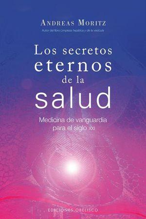SECRETOS ETERNOS DE LA SALUD, LOS. MEDICINA DE VANGUARDIA PARA EL SIGLO XXI / 9 ED.