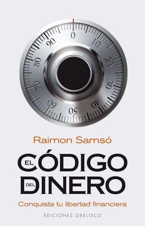 CODIGO DEL DINERO, EL. CONQUISTA TU LIBERTAD FINANCIERA / 2 ED.