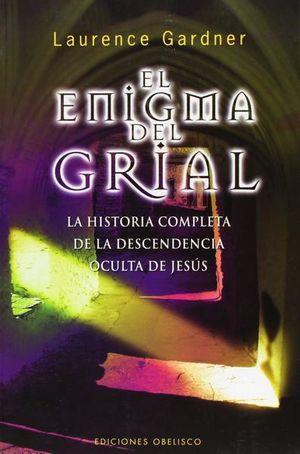 ENIGMA DEL GRIAL, EL. LA HISTORIA COMPLETA DE LA DESCENDENCIA OCULTA DE JESUS