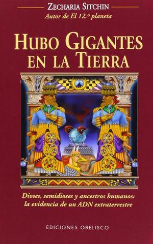 HUBO GIGANTES EN LA TIERRA. DIOSES SEMIDIOSES Y ANCESTROS HUMANOS LA EVIDENCIA DE UN ADN EXTRATERRESTRE