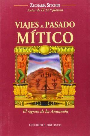 VIAJES AL PASADO MITICO. EL REGRESO DE LOS ANUNNAKI