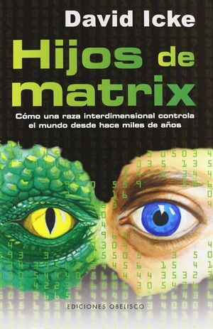 HIJOS DE MATRIX. COMO UNA RAZA INTERDIMENSIONAL CONTROLA EL MUNDO DESDE HACE MILES DE AÑOS