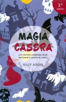 MAGIA CASERA. LOS SECRETOS ANCESTRALES DE LAS HECHICERAS AL ALCANCE DE TODOS / 3 ED.