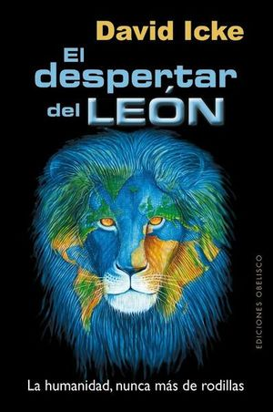 DESPERTAR DEL LEON, EL. LA HUMANIDAD NUNCA MAS DE RODILLAS / 2 ED.
