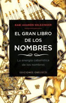 GRAN LIBRO DE LOS NOMBRES, EL. LA ENERGIA CABALISTICA DE LOS NOMBRES