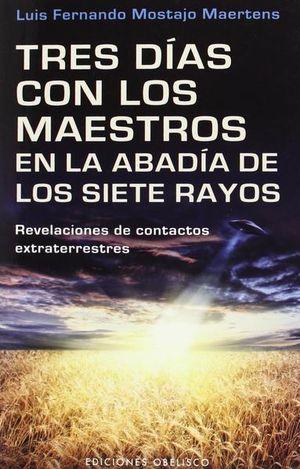 TRES DIAS CON LOS MAESTROS EN LA ABADIA DE LOS SIETE RAYOS. REVELACIONES DE CONTACTOS EXTRATERRESTRES