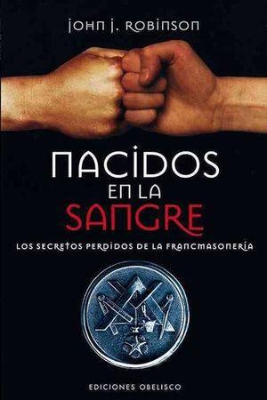 NACIDOS EN LA SANGRE. LOS SECRETOS PERDIDOS DE LA FRANCMASONERIA