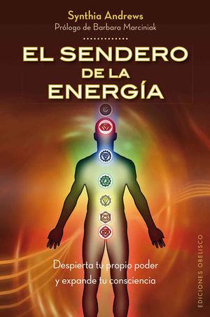 SENDERO DE LA ENERGIA, EL. DESPIERTA TU PROPIO PODER Y EXPANDE TU CONSCIENCIA