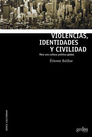 VIOLENCIAS IDENTIDADES Y CIVILIDAD. PARA UNA CULTURA POLITICA GLOBAL