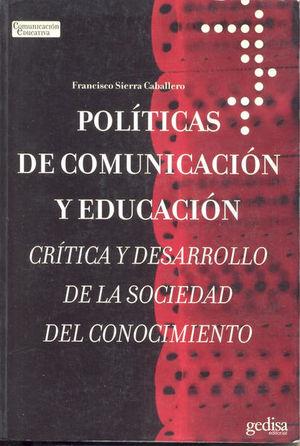 POLITICAS DE COMUNICACION Y EDUCACION. CRITICA Y DESAROLLO DE LA SOCIEDAD DEL CONOCIMIENTO