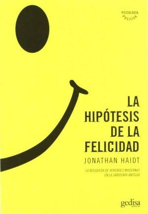HIPOTESIS DE LA FELICIDAD. LA BUSQUEDA DE VERDADES MODERNAS EN LA SABIDURIA ANTIGUA