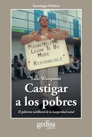 CASTIGAR A LOS POBRES. EL GOBIERNO NEOLIBERAL DE LA INSEGURIDAD SOCIAL