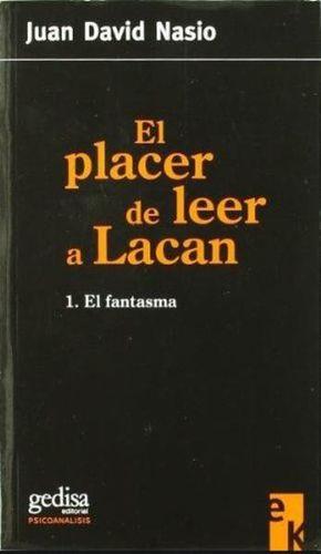 PLACER DE LEER A LACAN, EL. EL FANTASMA