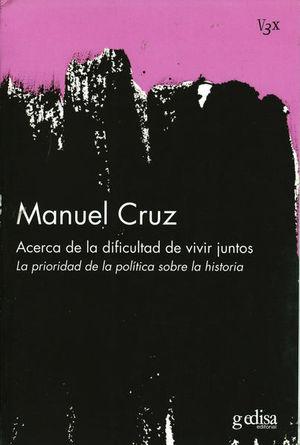 ACERCA DE LA DIFICULTAD DE VIVIR JUNTOS. LA PRIORIDAD DE LA POLITICA SOBRE LA HISTORIA