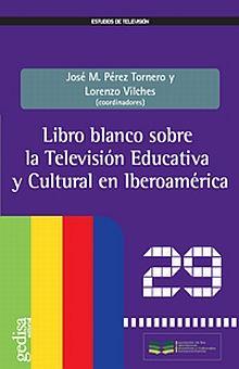 LIBRO BLANCO SOBRE LA TELEVISION EDUCATIVA Y CULTURAL EN IBEROAMERICA