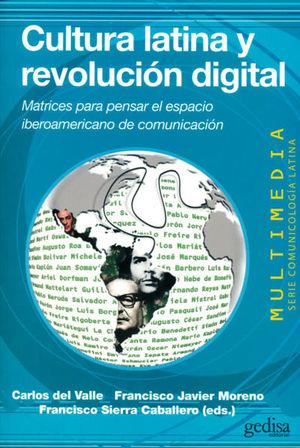CULTURA LATINA Y REVOLUCION DIGITAL. MATRICES PARA PENSAR EL ESPACIO IBEROAMERICANO DE COMUNICACION
