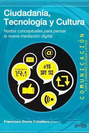 CIUDADANIA TECNOLOGIA Y CULTURA. NODOS CONCEPTUALES PARA PENSAR LA NUEVA MEDIACION DIGITAL