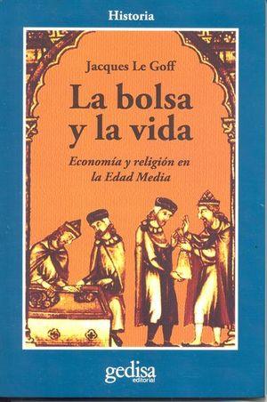 BOLSA Y LA VIDA, LA. ECONOMIA Y RELIGION EN LA EDAD MEDIA