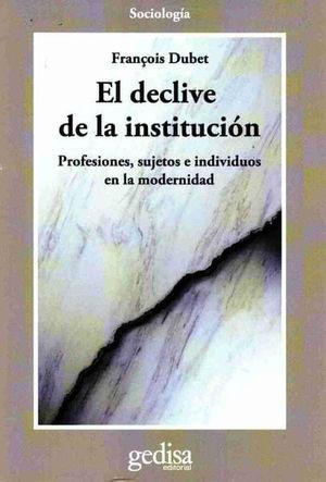 DECLIVE DE LA INSTITUCION, EL. PROFESIONES SUJETOS E INDIVIDUOS EN LA MODERNIDAD
