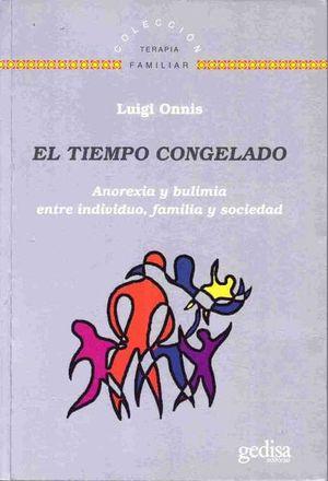 TIEMPO CONGELADO. ANOREXIA Y BULIMIA ENTRE INDIVIDUO FAMILIA Y SOCIEDAD