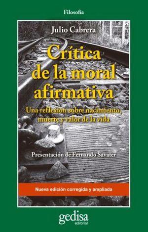 CRITICA DE LA MORAL AFIRMATIVA. UNA REFLEXION SOBRE NACIMIENTO MUERTE Y VALOR DE LA VIDA