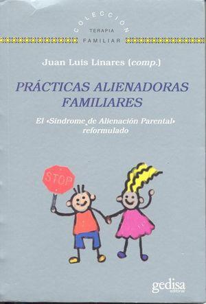 PRACTICAS ALIENADORAS FAMILIARES. EL SINDROME DE ALINEACION PARENTAL REFORMULADO