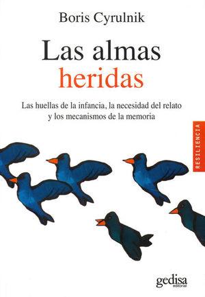 ALMAS HERIDAS, LAS. LAS HUELLAS DE LA INFANCIA LA NECESIDAD DEL RELATO Y LOS MECANISMOS DE LA MEMORIA
