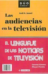 AUDIENCIAS EN LA TELEVISION, LAS / EL LENGUAJE DE LAS NOTICIAS DE TELEVISION