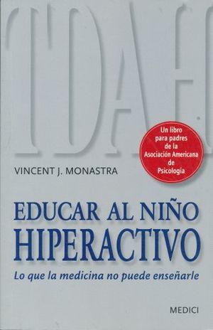 EDUCAR AL NIÑO HIPERACTIVO. LO QUE LA MEDICINA NO PUEDE ENSEÑAR